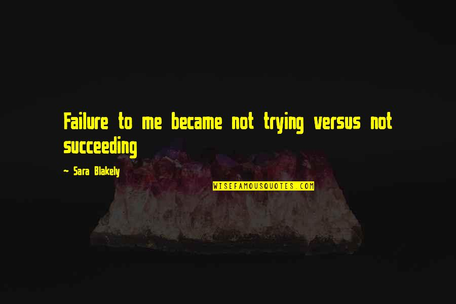 Succeeding Quotes By Sara Blakely: Failure to me became not trying versus not