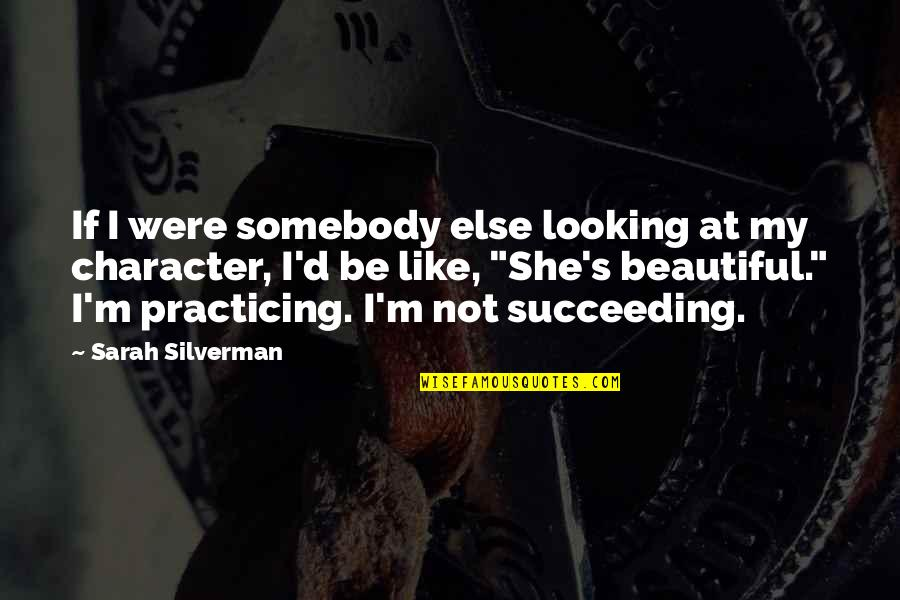 Succeeding Quotes By Sarah Silverman: If I were somebody else looking at my