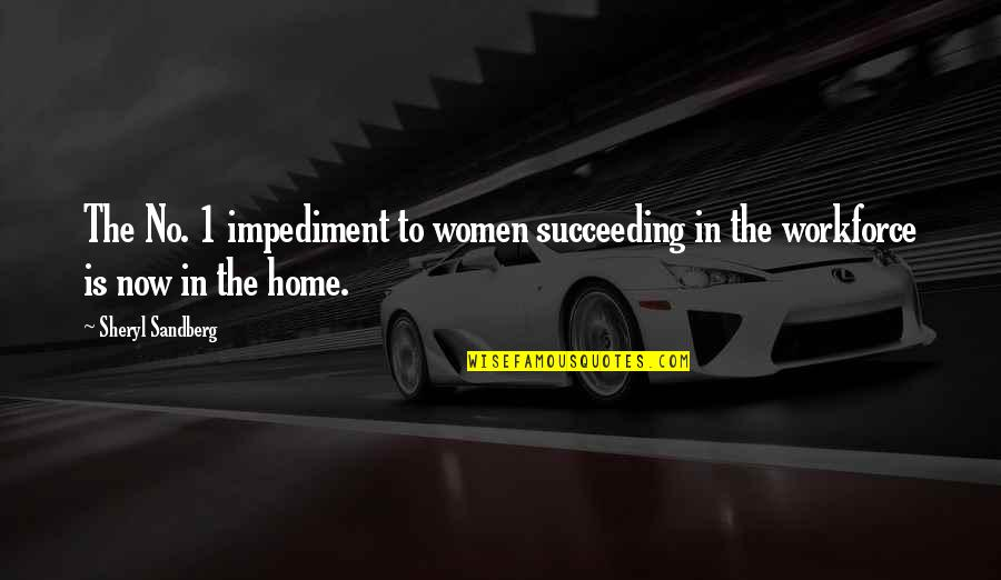 Succeeding Quotes By Sheryl Sandberg: The No. 1 impediment to women succeeding in