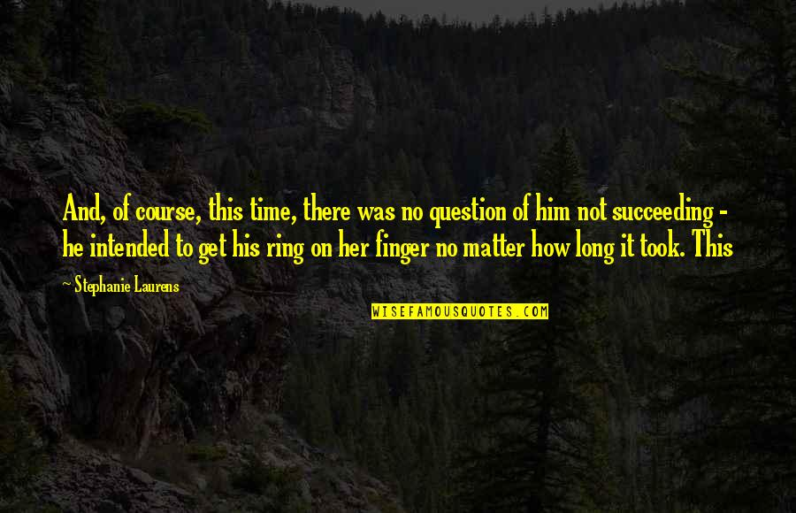 Succeeding Quotes By Stephanie Laurens: And, of course, this time, there was no