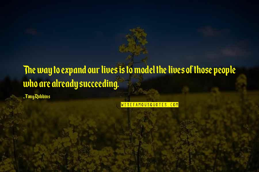 Succeeding Quotes By Tony Robbins: The way to expand our lives is to