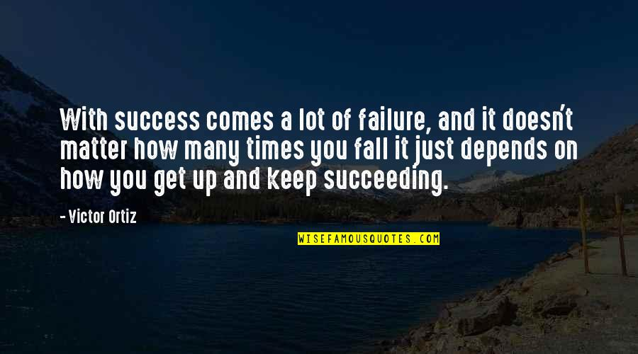 Succeeding Quotes By Victor Ortiz: With success comes a lot of failure, and