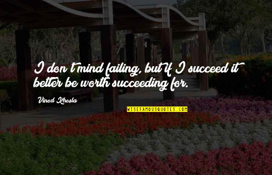 Succeeding Quotes By Vinod Khosla: I don't mind failing, but if I succeed