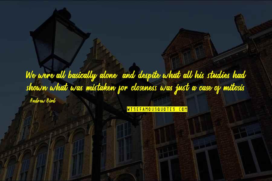 Succesion Quotes By Andrew Bird: We were all basically alone, and despite what