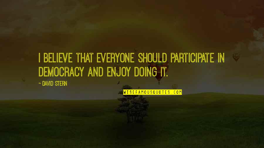 Succesion Quotes By David Stern: I believe that everyone should participate in democracy
