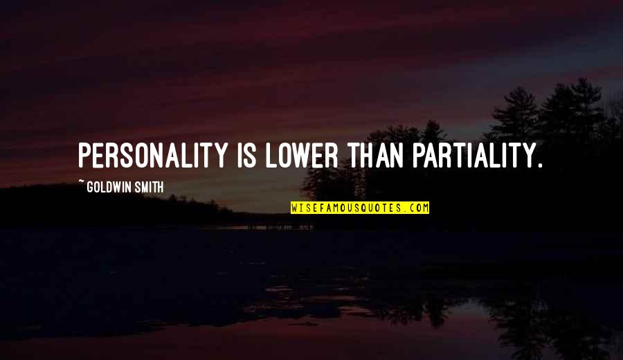 Succesion Quotes By Goldwin Smith: Personality is lower than partiality.