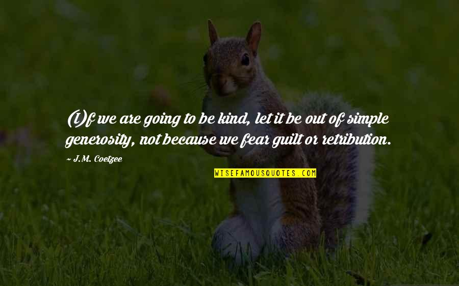 Succesion Quotes By J.M. Coetzee: (I)f we are going to be kind, let