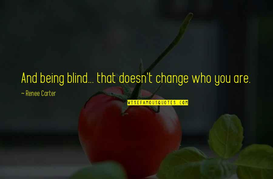 Succesion Quotes By Renee Carter: And being blind... that doesn't change who you