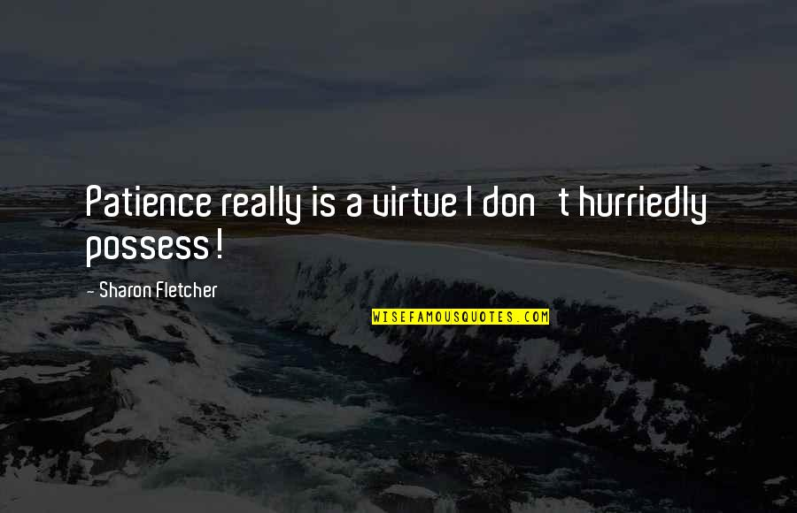 Succesion Quotes By Sharon Fletcher: Patience really is a virtue I don't hurriedly