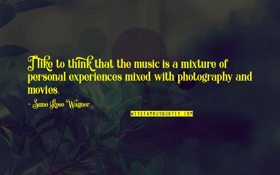 Succesion Quotes By Sune Rose Wagner: I like to think that the music is