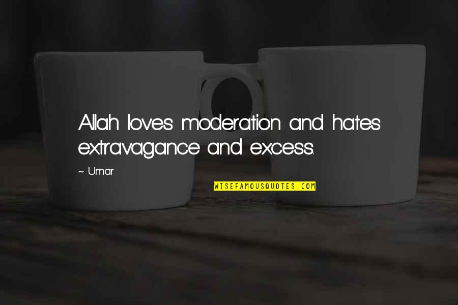 Succesion Quotes By Umar: Allah loves moderation and hates extravagance and excess.
