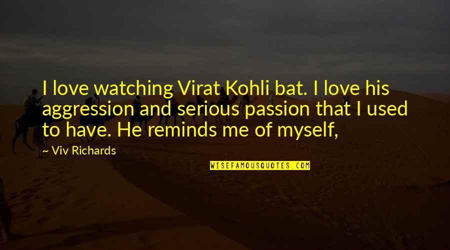 Succesion Quotes By Viv Richards: I love watching Virat Kohli bat. I love