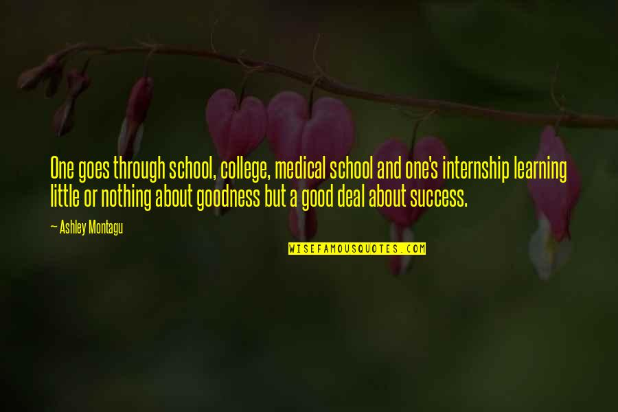 Success And Learning Quotes By Ashley Montagu: One goes through school, college, medical school and