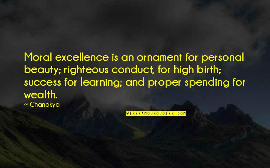 Success And Learning Quotes By Chanakya: Moral excellence is an ornament for personal beauty;