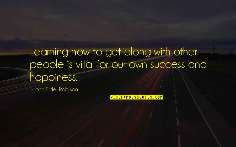 Success And Learning Quotes By John Elder Robison: Learning how to get along with other people