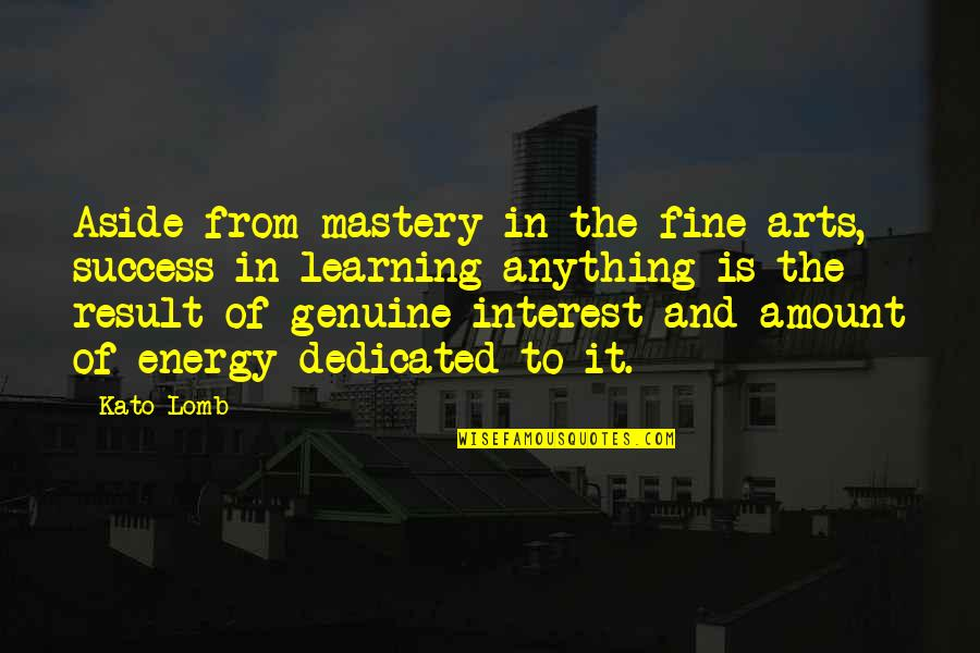 Success And Learning Quotes By Kato Lomb: Aside from mastery in the fine arts, success