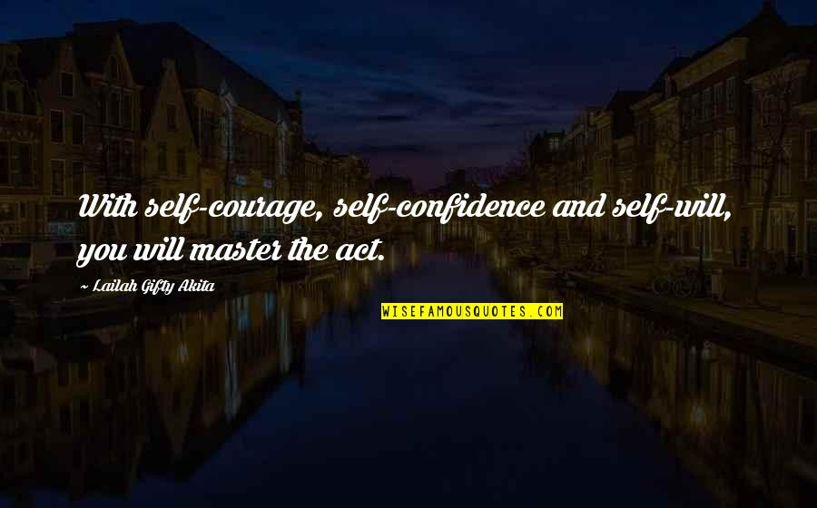 Success And Learning Quotes By Lailah Gifty Akita: With self-courage, self-confidence and self-will, you will master