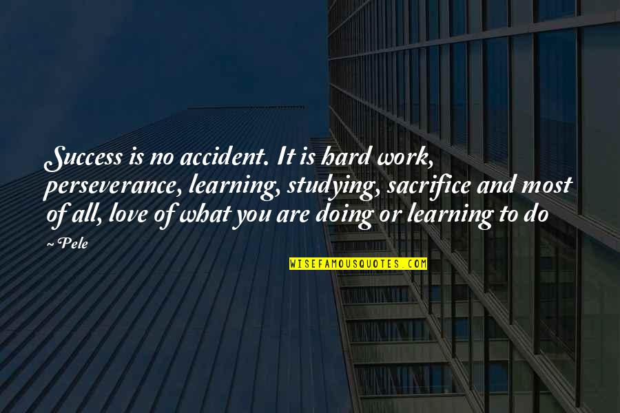 Success And Learning Quotes By Pele: Success is no accident. It is hard work,