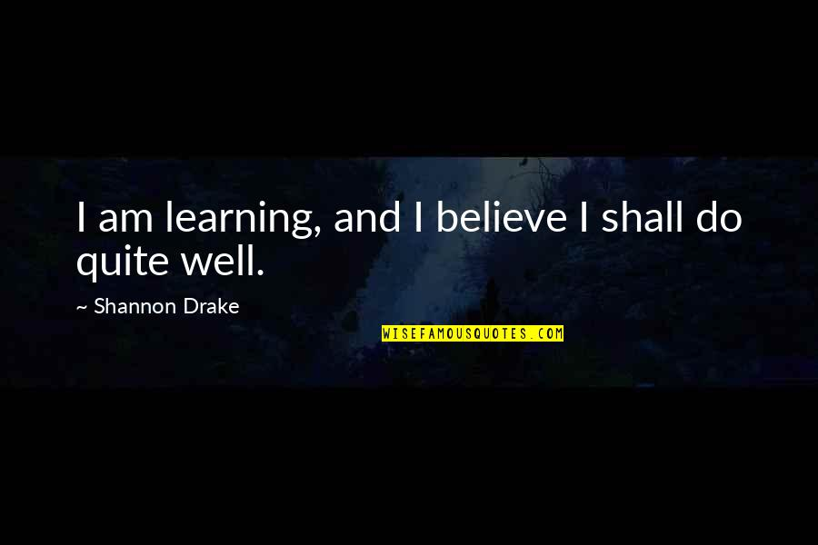 Success And Learning Quotes By Shannon Drake: I am learning, and I believe I shall
