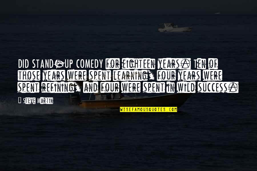 Success And Learning Quotes By Steve Martin: DID STAND-UP COMEDY for eighteen years. Ten of