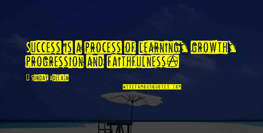 Success And Learning Quotes By Sunday Adelaja: Success is a process of learning, growth, progression