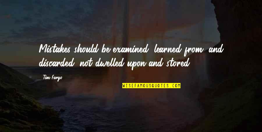 Success And Learning Quotes By Tim Fargo: Mistakes should be examined, learned from, and discarded;