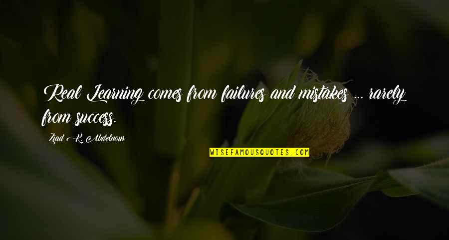 Success And Learning Quotes By Ziad K. Abdelnour: Real Learning comes from failures and mistakes ...