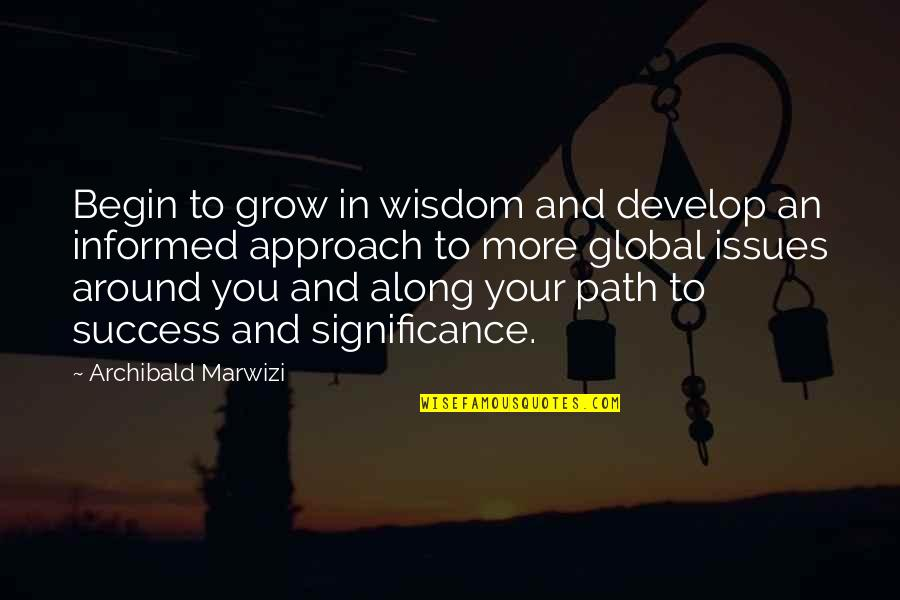 Success And Significance Quotes By Archibald Marwizi: Begin to grow in wisdom and develop an