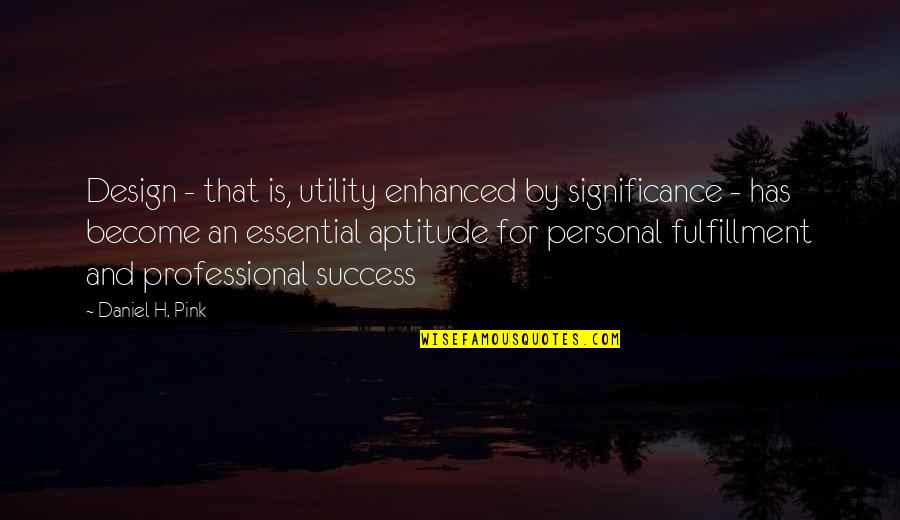 Success And Significance Quotes By Daniel H. Pink: Design - that is, utility enhanced by significance
