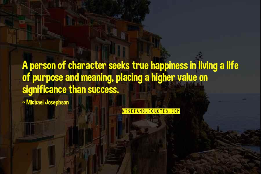 Success And Significance Quotes By Michael Josephson: A person of character seeks true happiness in