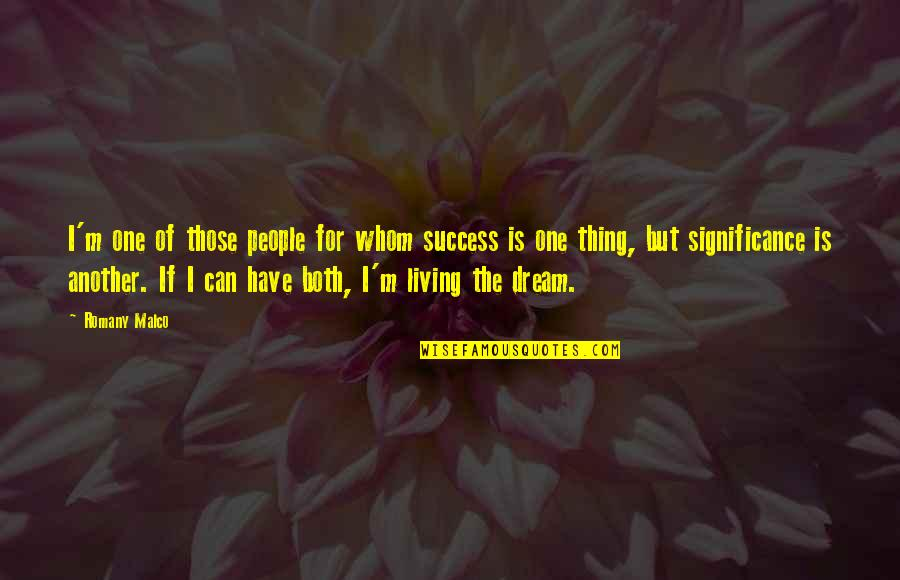 Success And Significance Quotes By Romany Malco: I'm one of those people for whom success
