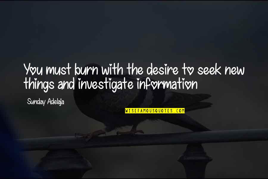 Success And Significance Quotes By Sunday Adelaja: You must burn with the desire to seek