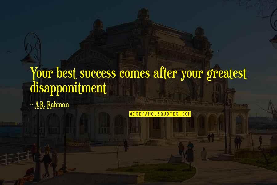 Success Best Quotes By A.R. Rahman: Your best success comes after your greatest disapponitment