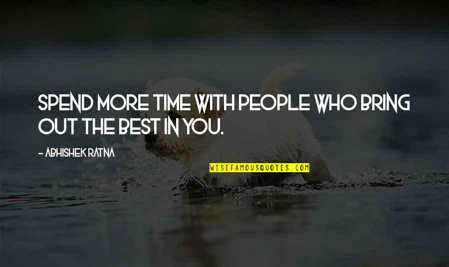 Success Best Quotes By Abhishek Ratna: Spend more time with people who bring out