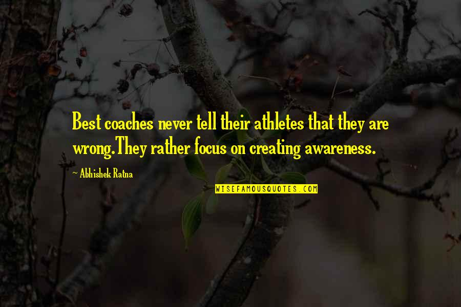 Success Best Quotes By Abhishek Ratna: Best coaches never tell their athletes that they