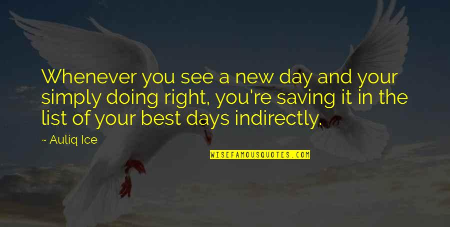 Success Best Quotes By Auliq Ice: Whenever you see a new day and your