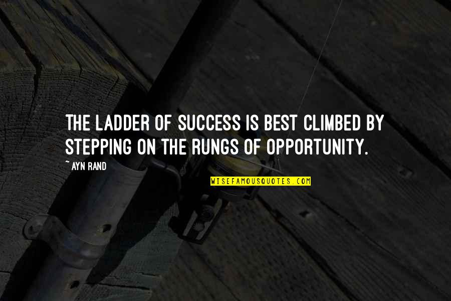 Success Best Quotes By Ayn Rand: The ladder of success is best climbed by