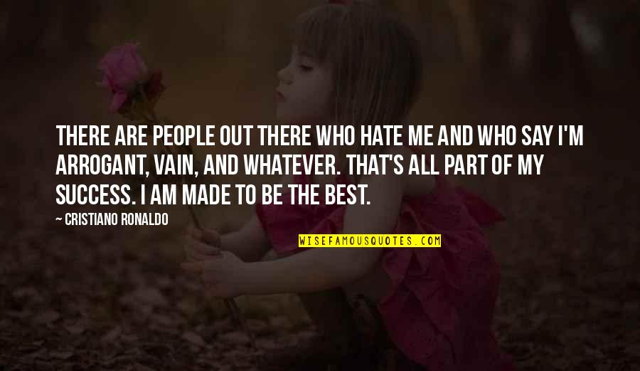 Success Best Quotes By Cristiano Ronaldo: There are people out there who hate me