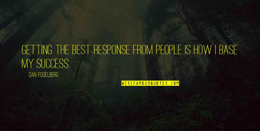 Success Best Quotes By Dan Fogelberg: Getting the best response from people is how
