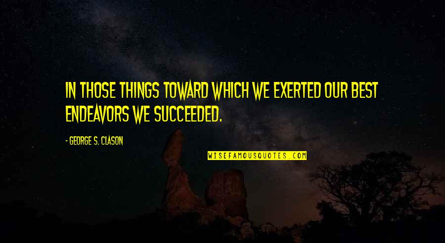 Success Best Quotes By George S. Clason: In those things toward which we exerted our