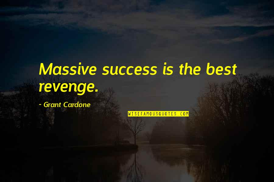 Success Best Quotes By Grant Cardone: Massive success is the best revenge.
