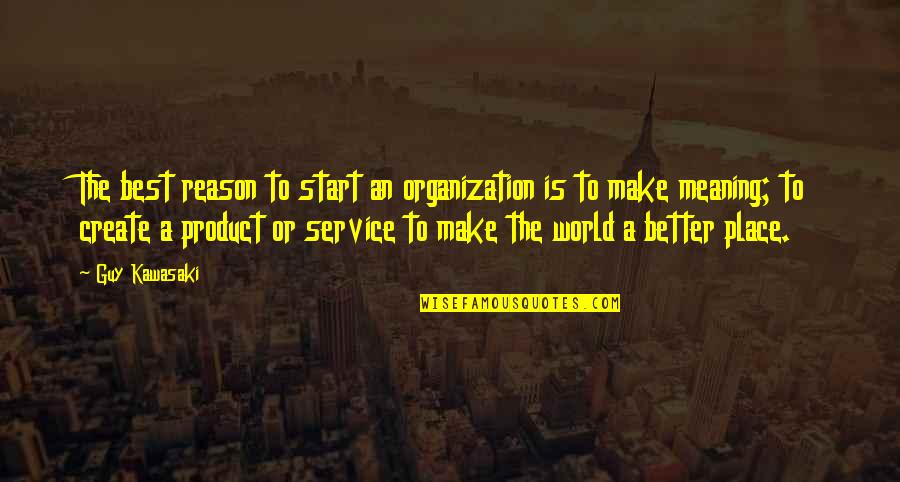 Success Best Quotes By Guy Kawasaki: The best reason to start an organization is
