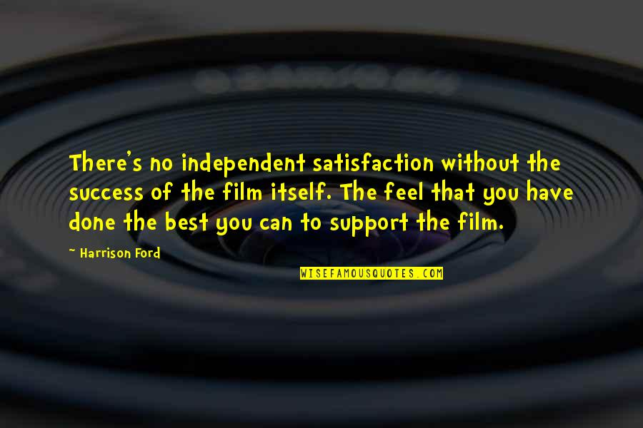 Success Best Quotes By Harrison Ford: There's no independent satisfaction without the success of