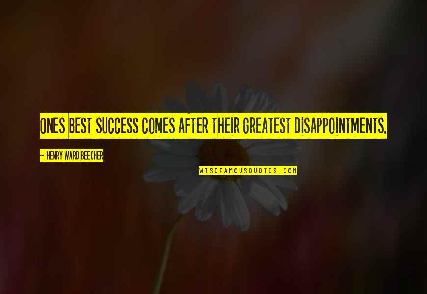 Success Best Quotes By Henry Ward Beecher: Ones best success comes after their greatest disappointments.