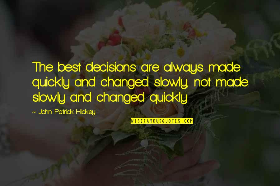 Success Best Quotes By John Patrick Hickey: The best decisions are always made quickly and