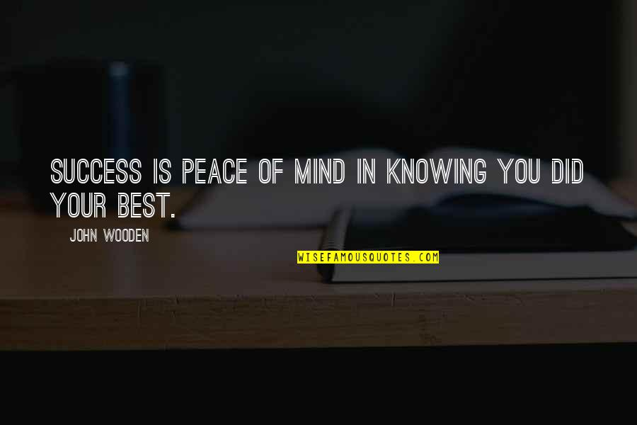 Success Best Quotes By John Wooden: Success is peace of mind in knowing you