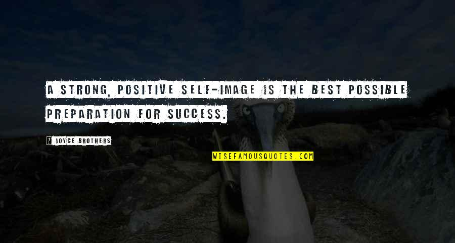 Success Best Quotes By Joyce Brothers: A strong, positive self-image is the best possible
