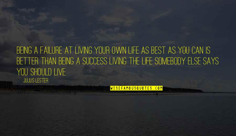Success Best Quotes By Julius Lester: Being a failure at living your own life