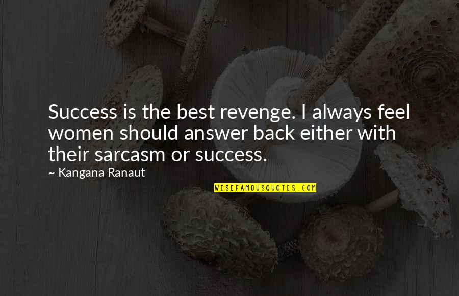 Success Best Quotes By Kangana Ranaut: Success is the best revenge. I always feel