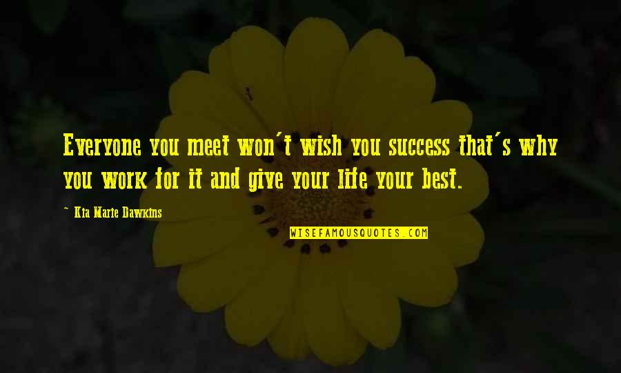 Success Best Quotes By Kia Marie Dawkins: Everyone you meet won't wish you success that's